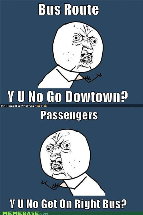 bus routes,downtown,passenger,right bus,seattle,what,Y U No Guy