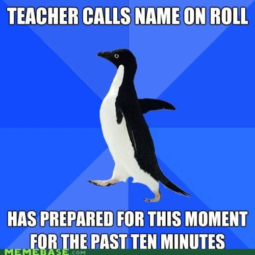 call,moment,present,roll,socially awkward penguin,teacher