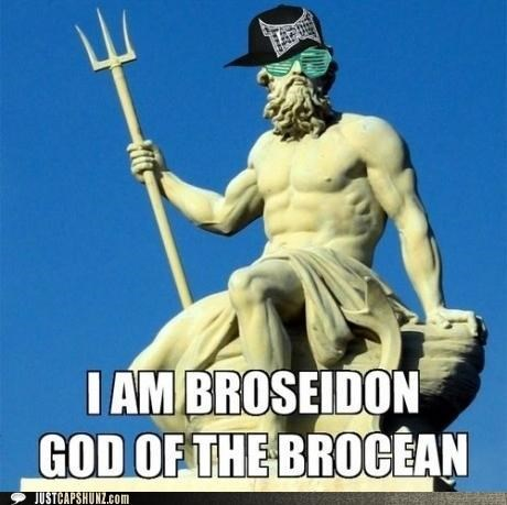 I Am Broseidon God of the Brocean