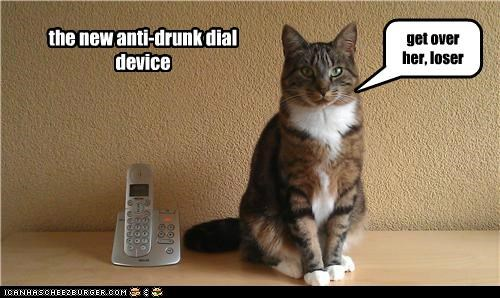 the new anti-drunk dial device get over her, loser
