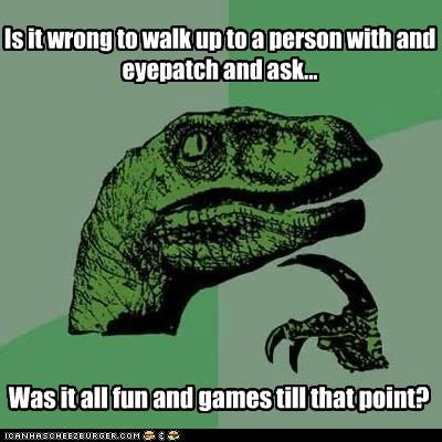 argh,eyepatch,fun,games,philosoraptor,rude