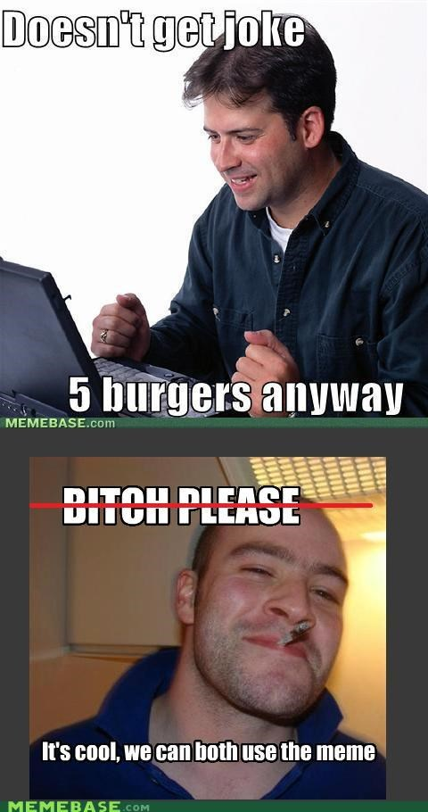 burgers,Good Guy Greg,joke,Net Noob,please,Reframe,sharing