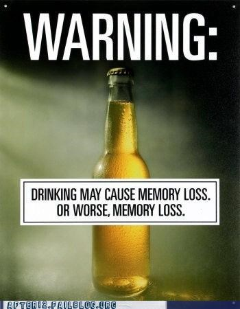 alzheimers,drinking,i forget,memory loss,warning,what were you saying