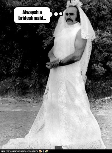 accents always a bridesmaid brides roflrazzi sayings scottish sean connery weddings - 5186259200