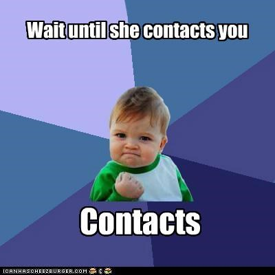 Wait until she contacts you Contacts