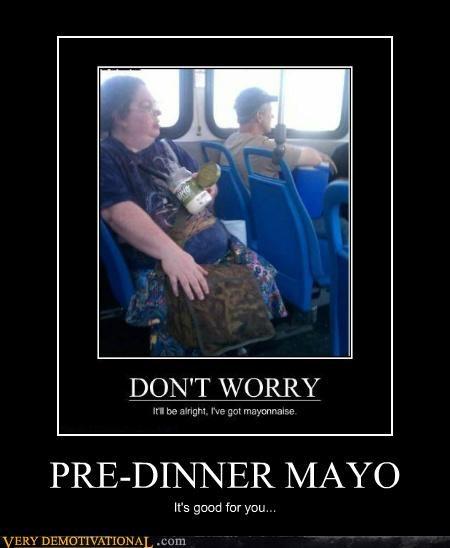 eww gross mayonnaise pre-dinner Terrifying - 5196189696
