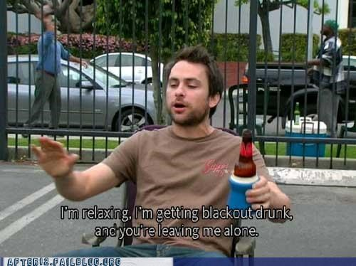 always sunny back off blackout drunk relax