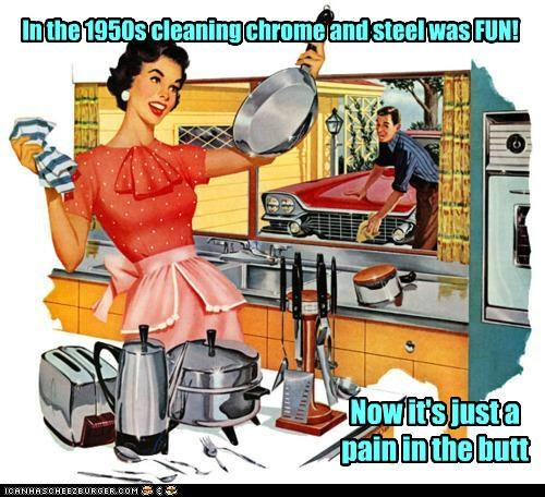 In the 1950s cleaning chrome and steel was FUN! Now it's just a pain in the butt