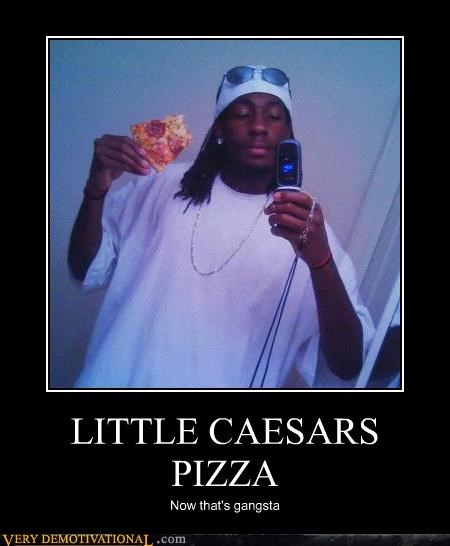 gangsta,hilarious,little ceasers,pizza