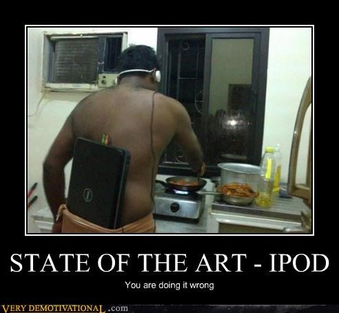 STATE OF THE ART - IPOD You are doing it wrong