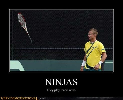 NINJAS They play tennis now?