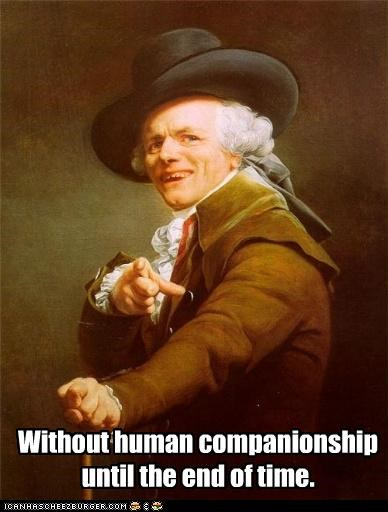 companionship,end of time,forever alone,humans,Joseph Ducreux