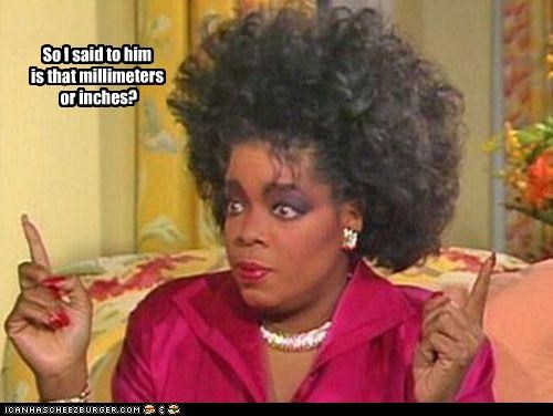 crazy,inches,measurements,millimeters,Oprah Winfrey,p33n,roflrazzi
