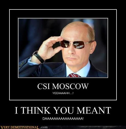 csi da hilarious Moscow Vladimir Putin - 5209357056
