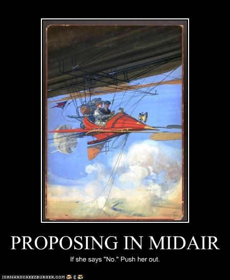"PROPOSING IN MIDAIR If she says ""No."" Push her out."