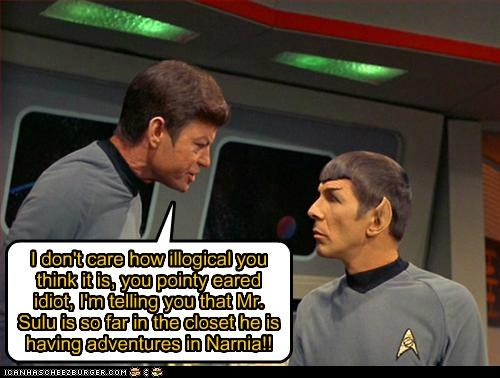 I don't care how illogical you think it is, you pointy eared idiot, I'm telling you that Mr. Sulu is so far in the closet he is having adventures in Narnia!!