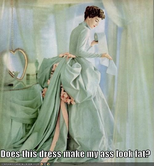 butts,dresses,fashion,fat,historic lols,questions