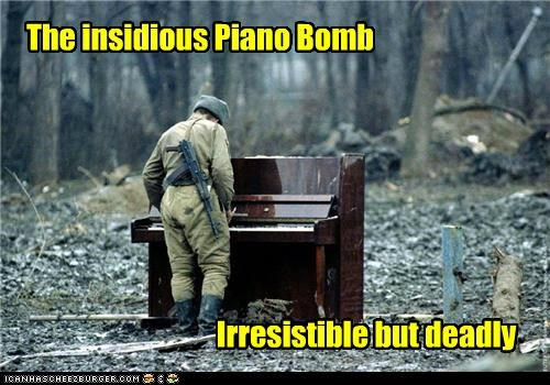 The insidious Piano Bomb Irresistible but deadly