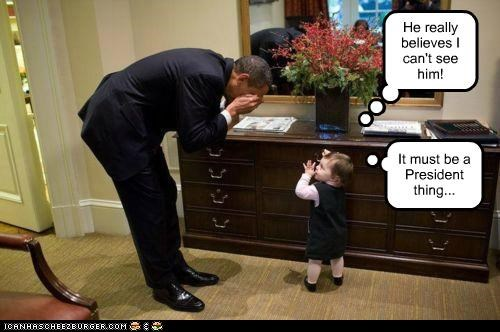 He really believes I can't see him! It must be a President thing...