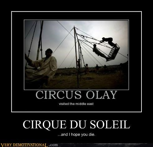 CIRQUE DU SOLEIL ...and I hope you die.