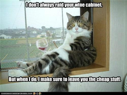I don't always raid your wine cabinet. But when I do, I make sure to leave you the cheap stuff.