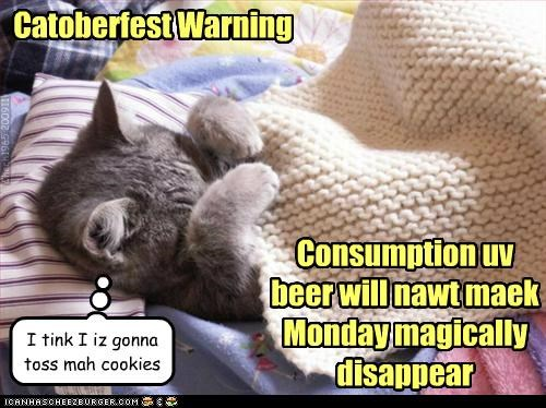 Catoberfest Warning Consumption uv beer will nawt maek Monday magically disappear I tink I iz gonna toss mah cookies Chech1965 200911