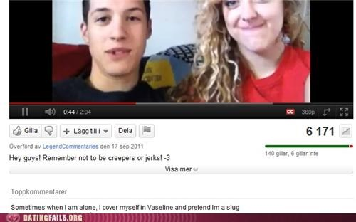 comment,creeper,creepy,slug,vaseline,We Are Dating,youtube