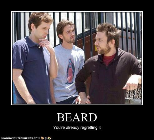 BEARD You're already regretting it