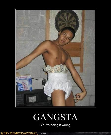 GANGSTA You're doing it wrong
