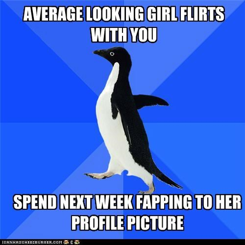 alone,facebook,fap,flirt,girl,picture,socially awkward penguin