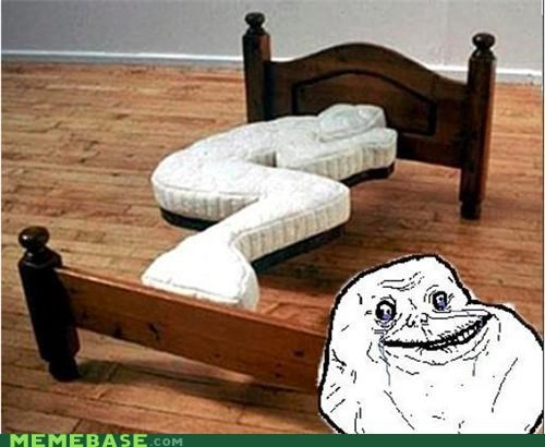 bed,efficient,forever alone,Sad,sleep
