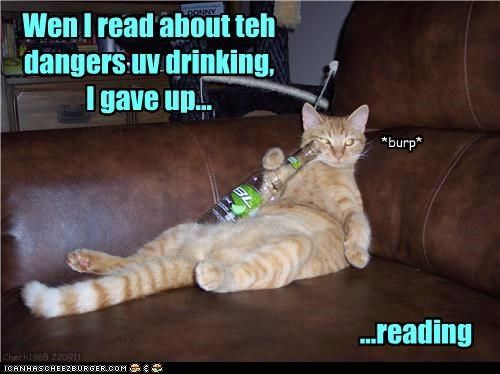 Wen I read about teh dangers uv drinking, I gave up... ...reading Chech1965 220911 *burp*