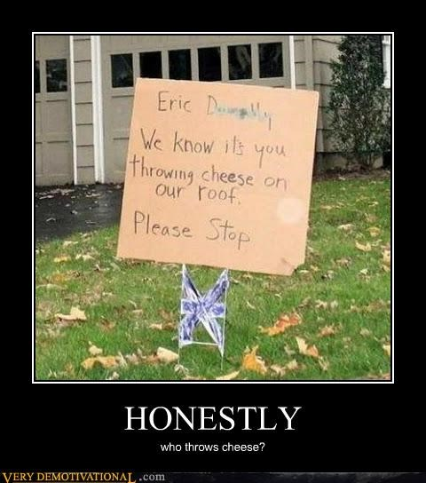 cheese hilarious sign throwing wtf - 5229230336