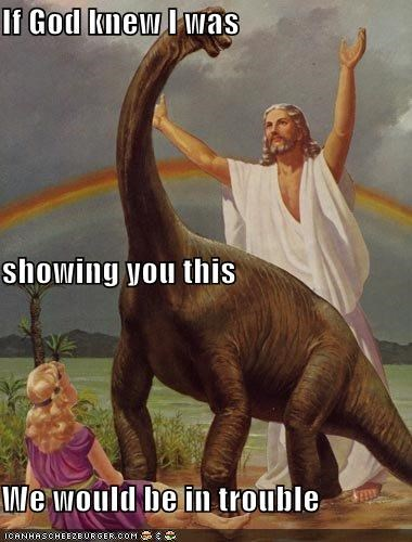 dinosaur god is pissed historic lols i knew it in trouble jesus jesus-knows-whats-up lol wut oops science trouble uh oh - 5229369856
