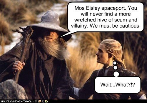 Mos Eisley spaceport. You will never find a more wretched hive of scum and villainy. We must be cautious. Wait...What?!?