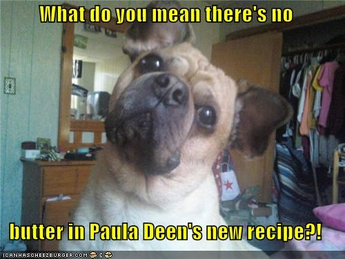What do you mean there's no butter in Paula Deen's new recipe?!