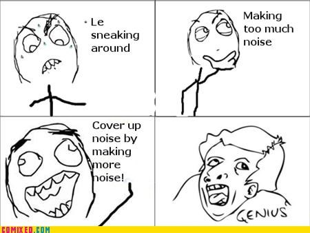 genius,noise,Rage Comics,sneaking