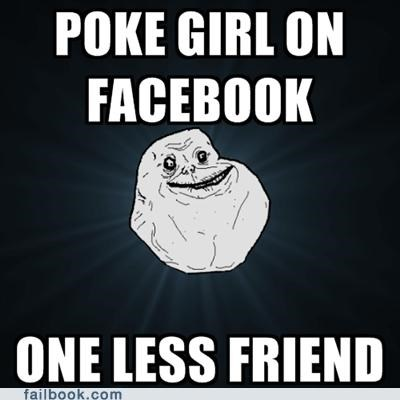 forever alone,poke,unfriended