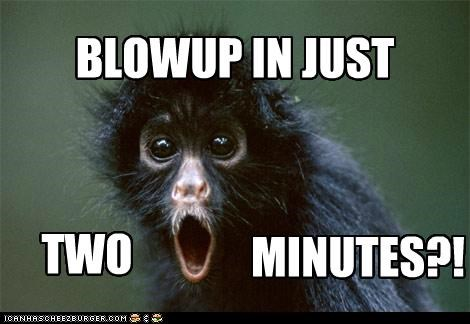 BLOWUP IN JUST TWO MINUTES?!?!?