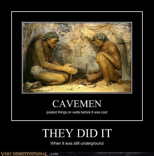 THEY DID IT When it was still underground