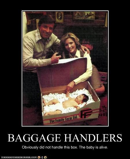 BAGGAGE HANDLERS Obviously did not handle this box. The baby is alive.