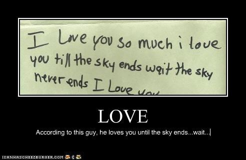 LOVE According to this guy, he loves you until the sky ends...wait...