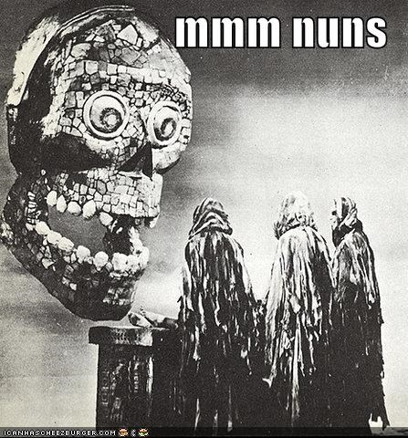 heads historic lols mmm nuns skeletons tasty wtf