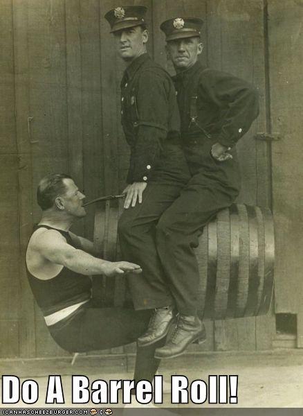 barrel roll barrels do a barrel roll historic lols police wtf - 5239037184