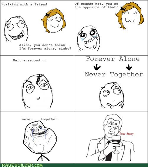 forever alone never together Rage Comics true story - 5240470272
