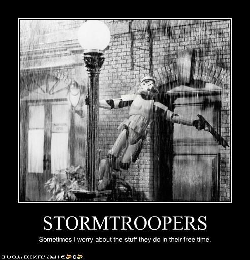 STORMTROOPERS Sometimes I worry about the stuff they do in their free time.