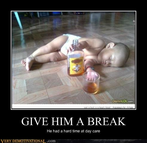 GIVE HIM A BREAK He had a hard time at day care