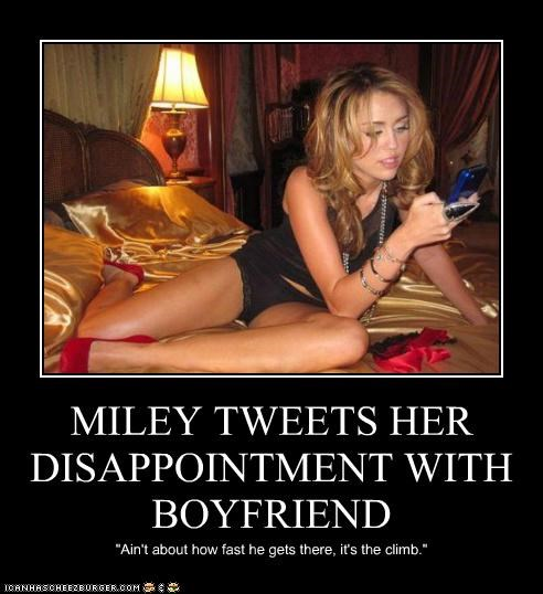"""MILEY TWEETS HER DISAPPOINTMENT WITH BOYFRIEND """"Ain't about how fast he gets there, it's the climb."""""""