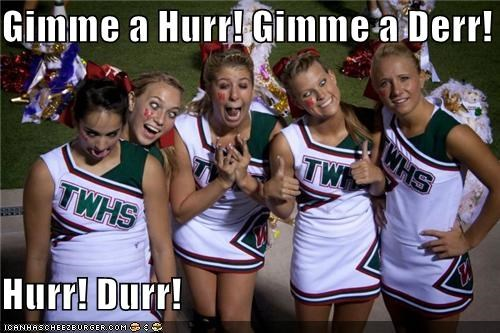 best of week,cheer squad,cheerleaders,derp,gimme a durr,gimme a hurr