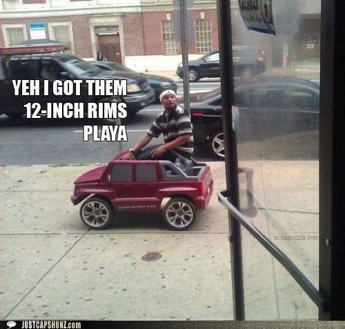 cars,dumb,gangsta,rims,toys,wtf,you look stupid